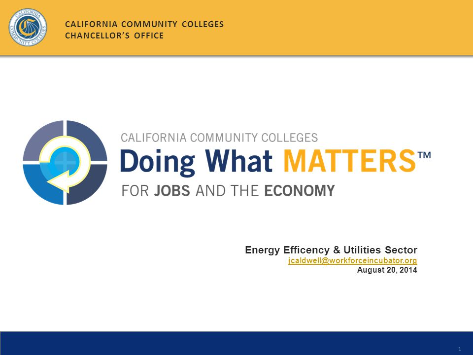 1 Energy Efficency & Utilities Sector jcaldwell@workforceincubator.org August 20, 2014 CALIFORNIA COMMUNITY COLLEGES CHANCELLOR'S OFFICE