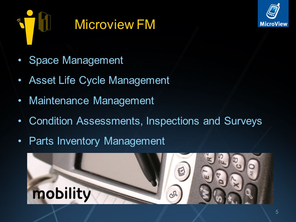 Microview FM Space Management Asset Life Cycle Management Maintenance Management Condition Assessments, Inspections and Surveys Parts Inventory Management 5