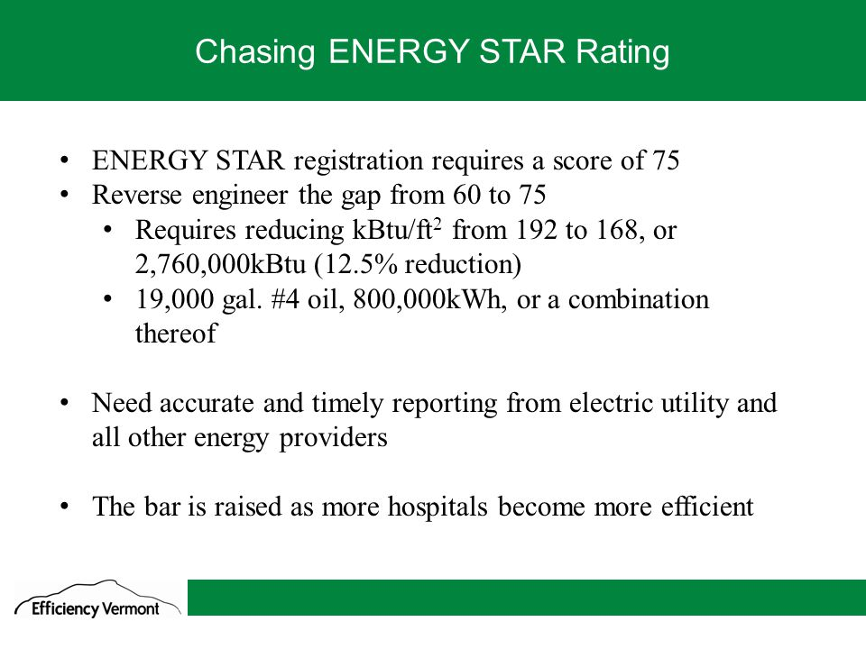4 We go where the savings are Chasing ENERGY STAR Rating ENERGY STAR registration requires a score of 75 Reverse engineer the gap from 60 to 75 Requir