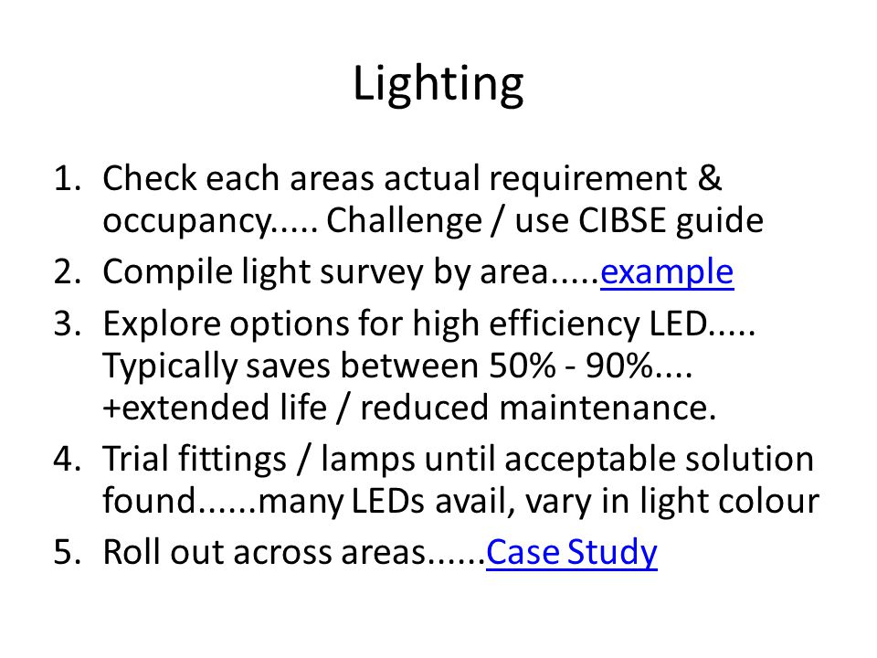 Lighting 1.Check each areas actual requirement & occupancy.....