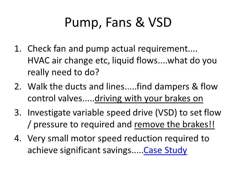 Pump, Fans & VSD 1.Check fan and pump actual requirement....