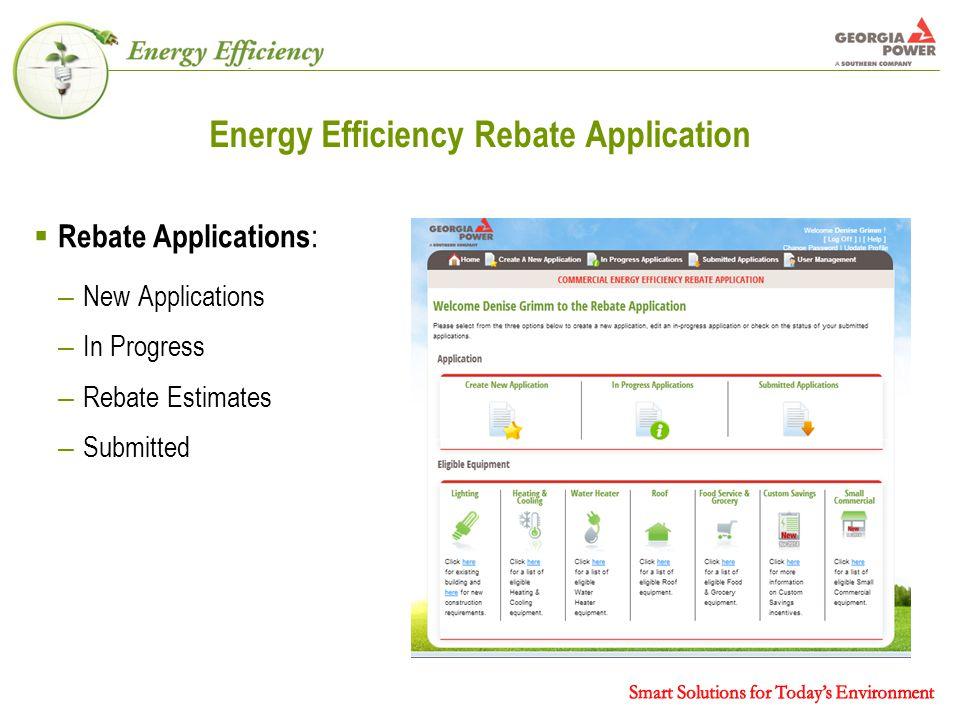 Energy Efficiency Rebate Application  Rebate Applications : – New Applications – In Progress – Rebate Estimates – Submitted