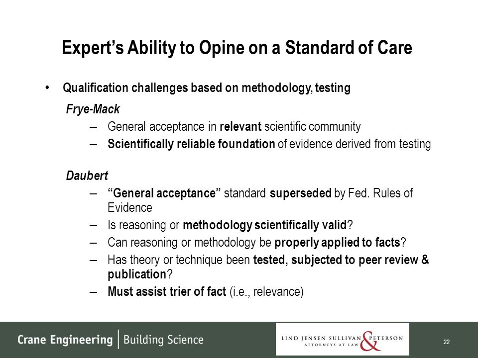 Expert's Ability to Opine on a Standard of Care Qualification challenges based on methodology, testing Frye-Mack – General acceptance in relevant scientific community – Scientifically reliable foundation of evidence derived from testing Daubert – General acceptance standard superseded by Fed.