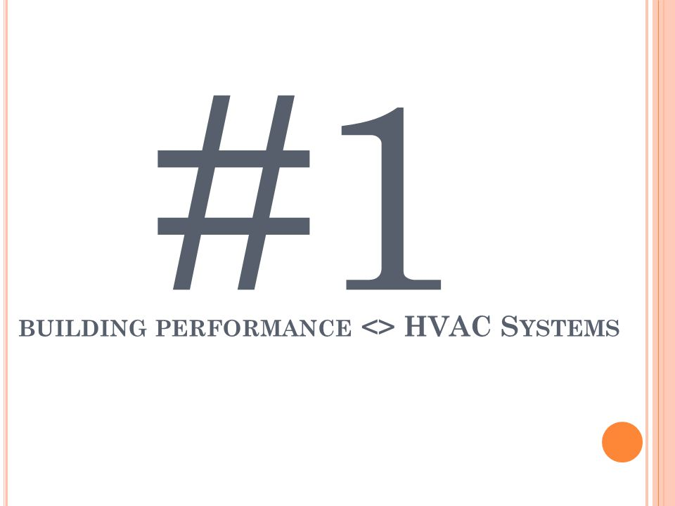 #1 BUILDING PERFORMANCE <> HVAC S YSTEMS