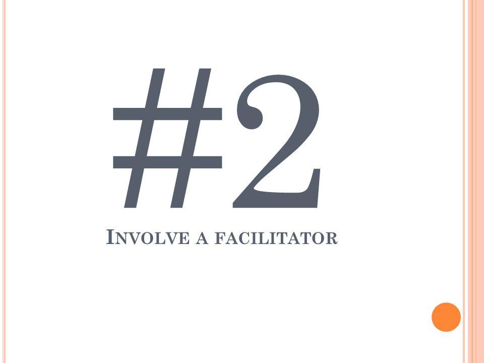 #2 I NVOLVE A FACILITATOR