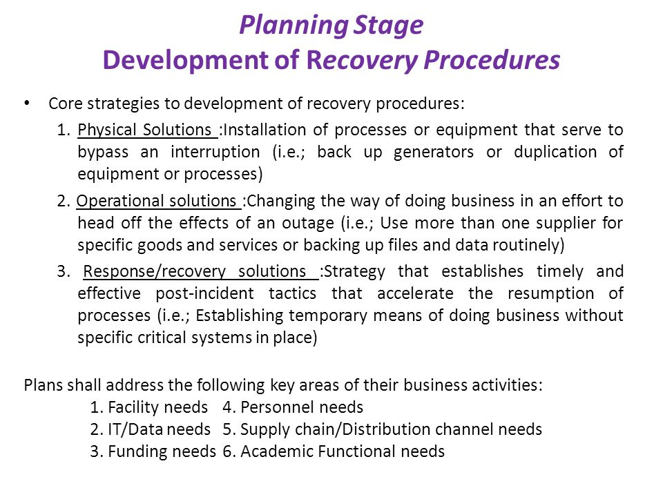 Planning Stage Development of Recovery Procedures Core strategies to development of recovery procedures: 1. Physical Solutions :Installation of proces