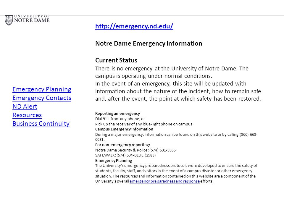 http://emergency.nd.edu/ Notre Dame Emergency Information Current Status There is no emergency at the University of Notre Dame. The campus is operatin