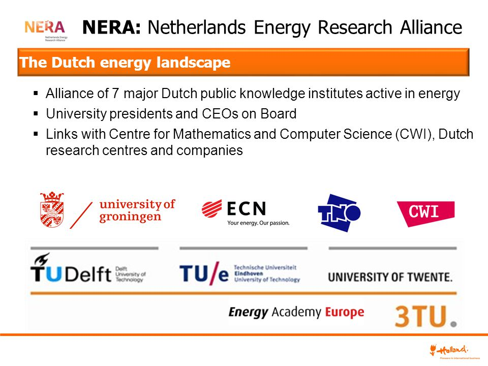 The Dutch energy landscape  Alliance of 7 major Dutch public knowledge institutes active in energy  University presidents and CEOs on Board  Links