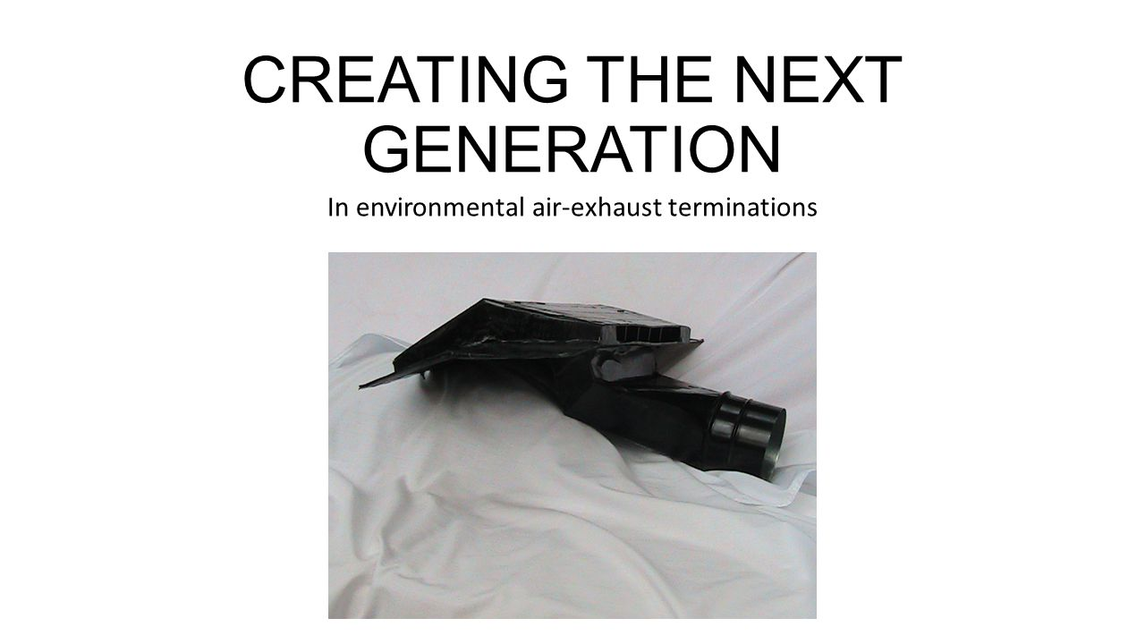 CREATING THE NEXT GENERATION In environmental air-exhaust terminations