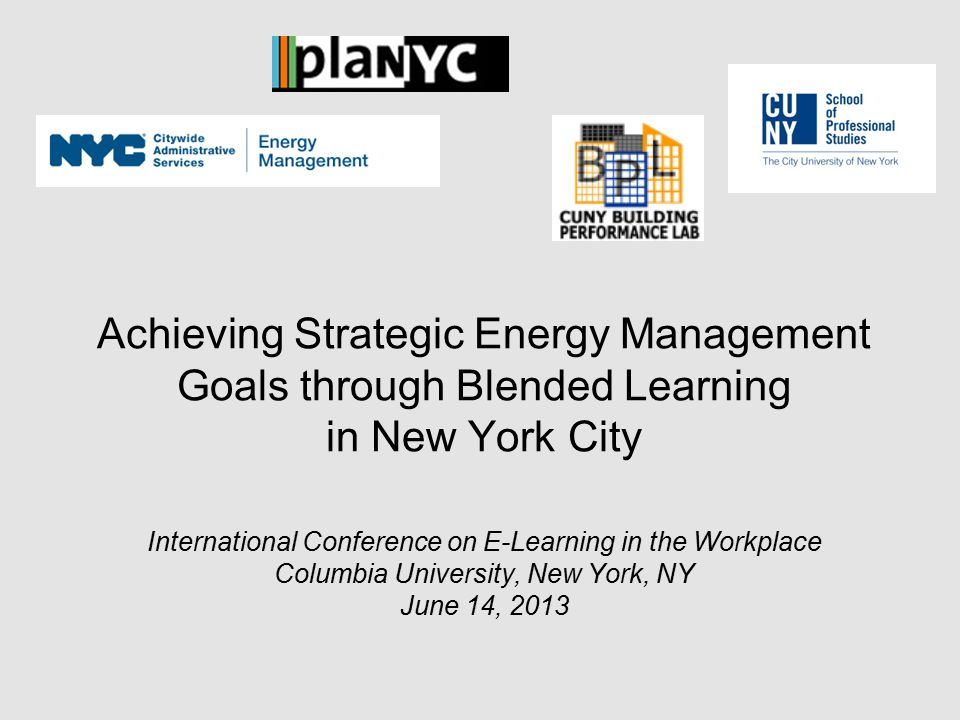 … or How to maximize performance outcomes by bringing your learning strategy into the 21 st Century. Presenters: Michael Dipple, DCAS Energy Management Michael Bobker, CUNY Building Performance Lab Patrick Dail, CUNY School of Professional Studies