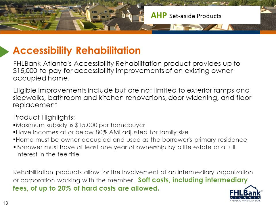 AHP Set-aside Products FHLBank Atlanta's Accessibility Rehabilitation product provides up to $15,000 to pay for accessibility improvements of an exist