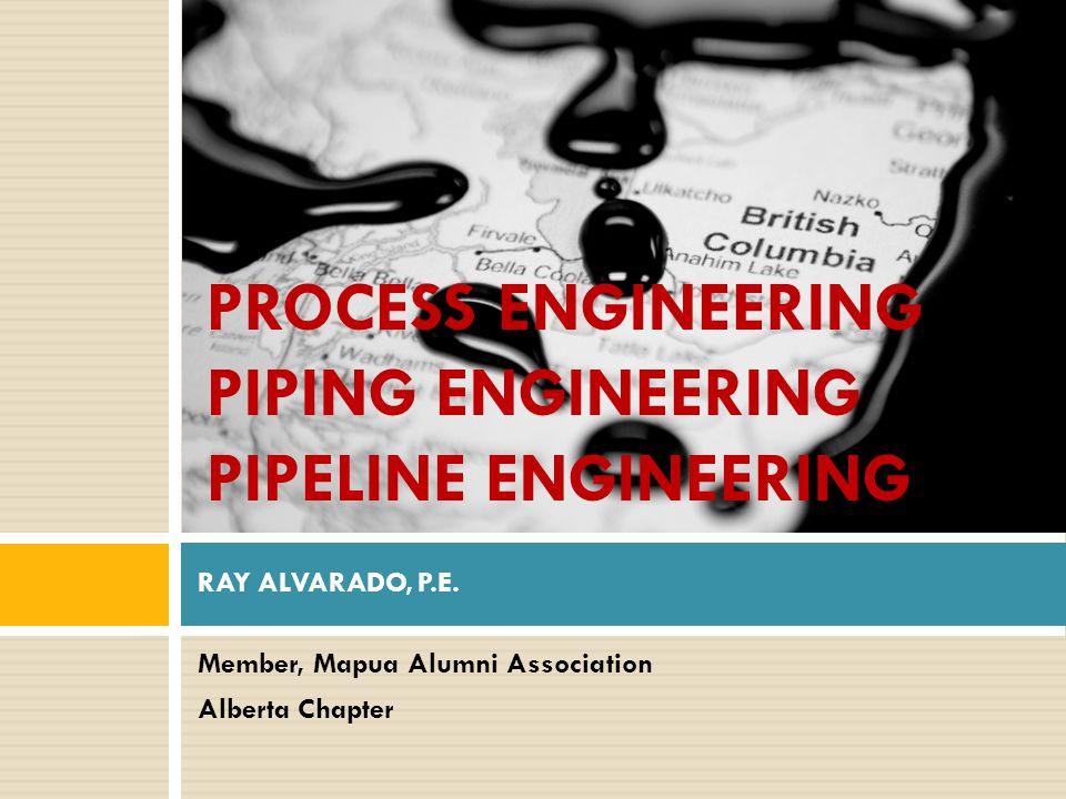 Member, Mapua Alumni Association Alberta Chapter RAY ALVARADO, P.E. PROCESS ENGINEERING PIPING ENGINEERING PIPELINE ENGINEERING
