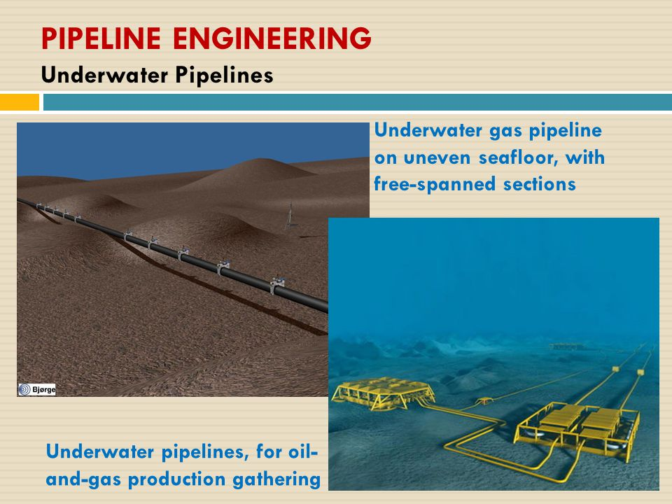 PIPELINE ENGINEERING Underwater Pipelines Underwater gas pipeline on uneven seafloor, with free-spanned sections Underwater pipelines, for oil- and-ga