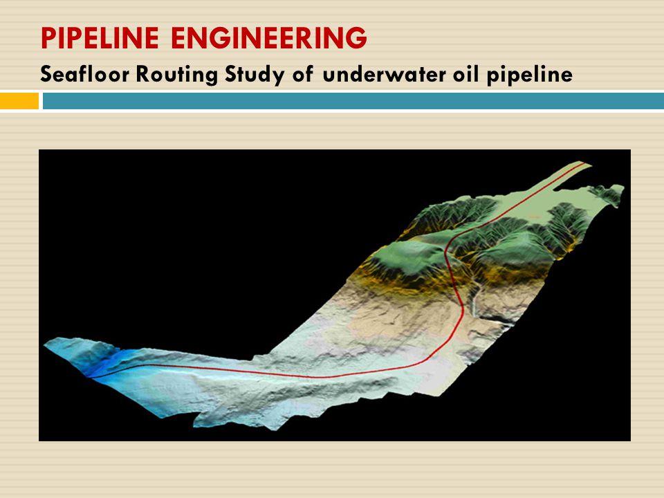 PIPELINE ENGINEERING Seafloor Routing Study of underwater oil pipeline