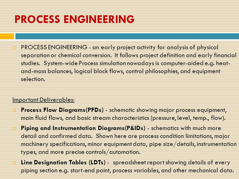  PROCESS ENGINEERING - an early project activity for analysis of physical separation or chemical conversion. It follows project definition and early