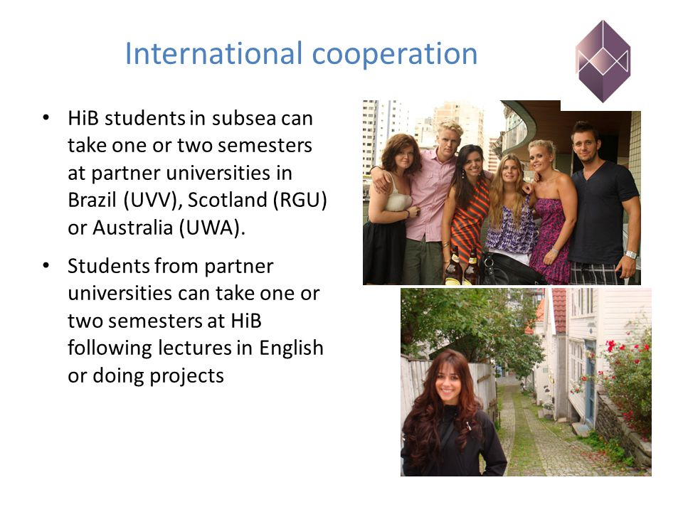 International cooperation HiB students in subsea can take one or two semesters at partner universities in Brazil (UVV), Scotland (RGU) or Australia (U