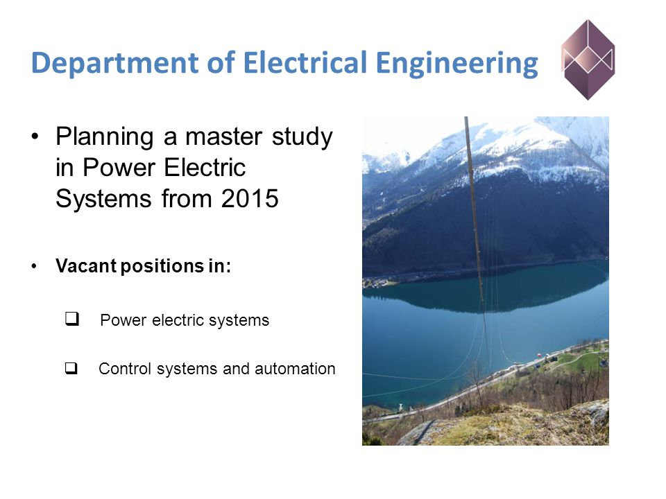 Department of Electrical Engineering Planning a master study in Power Electric Systems from 2015 Vacant positions in:  Power electric systems  Control systems and automation