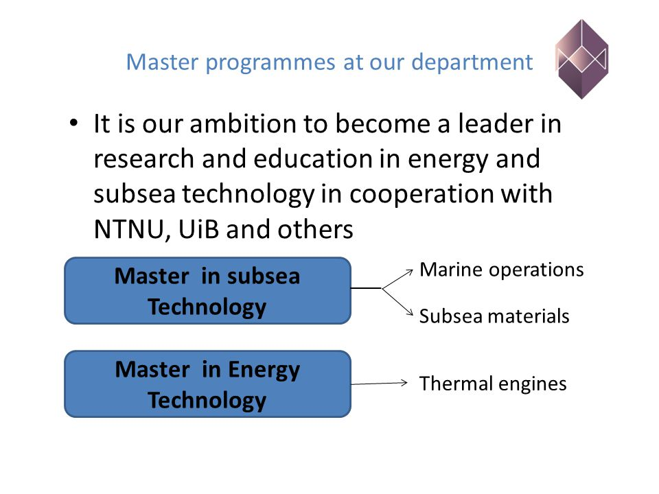 Master programmes at our department It is our ambition to become a leader in research and education in energy and subsea technology in cooperation wit