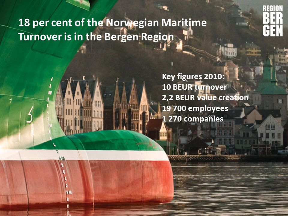 18 per cent of the Norwegian Maritime Turnover is in the Bergen Region Key figures 2010: 10 BEUR turnover 2,2 BEUR value creation 19 700 employees 1 2