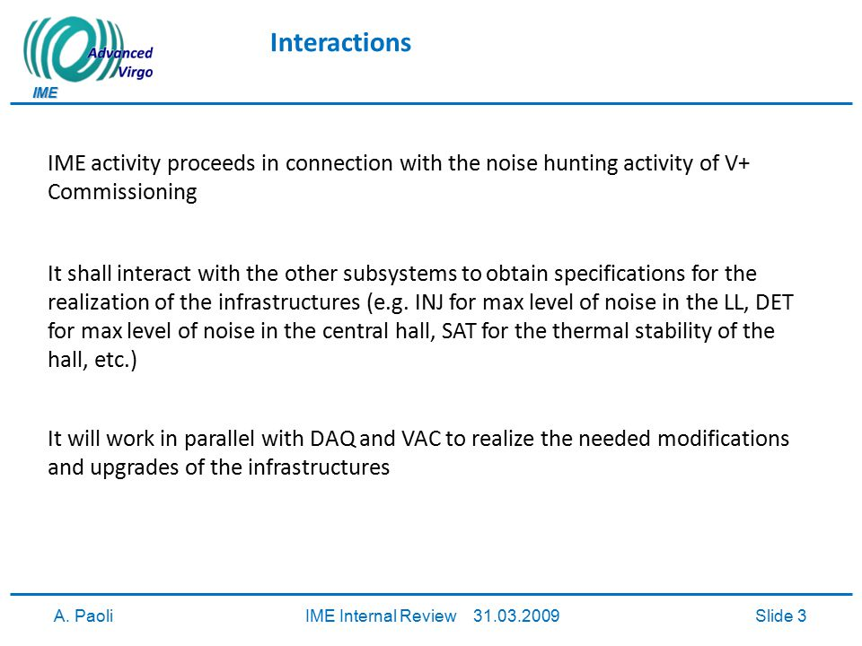 IME A. PaoliIME Internal Review 31.03.2009Slide 3 Interactions IME activity proceeds in connection with the noise hunting activity of V+ Commissioning