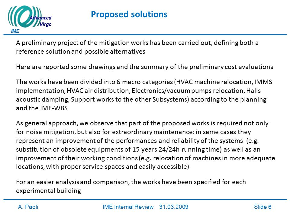 IME A. PaoliIME Internal Review 31.03.2009Slide 6 Proposed solutions A preliminary project of the mitigation works has been carried out, defining both