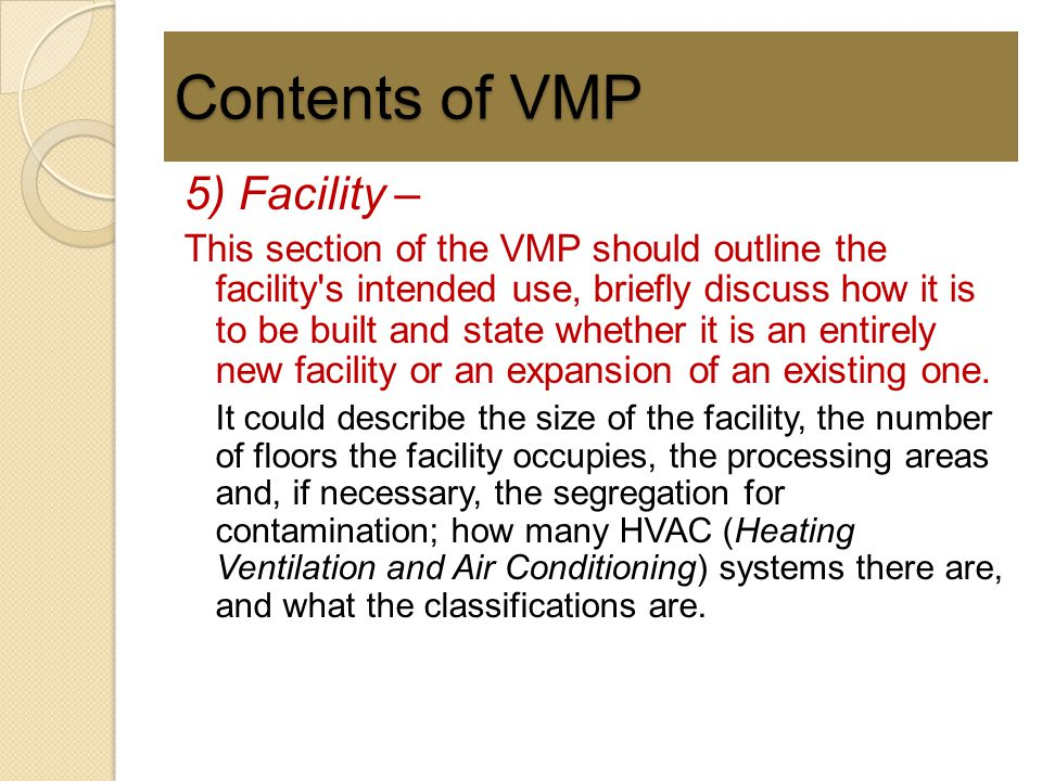 Contents of VMP 5) Facility – This section of the VMP should outline the facility's intended use, briefly discuss how it is to be built and state whet