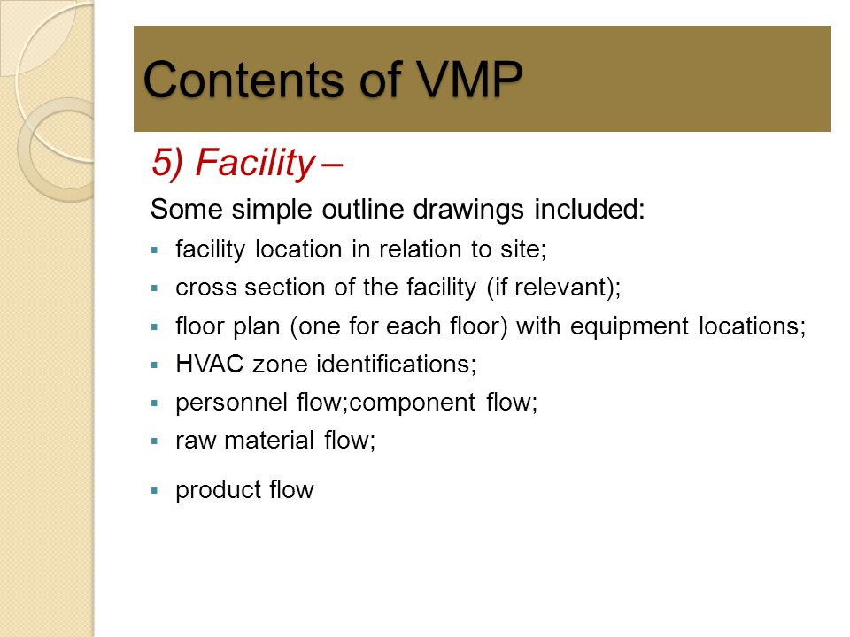 Contents of VMP 5) Facility – Some simple outline drawings included:  facility location in relation to site;  cross section of the facility (if rele