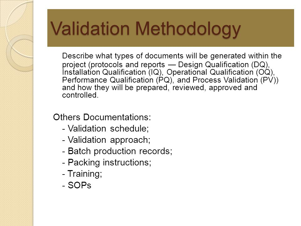Validation Methodology Describe what types of documents will be generated within the project (protocols and reports — Design Qualification (DQ), Insta