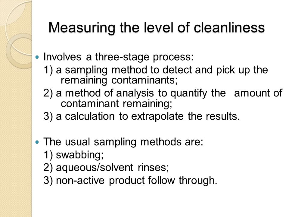 Measuring the level of cleanliness Involves a three-stage process: 1) a sampling method to detect and pick up the remaining contaminants; 2) a method