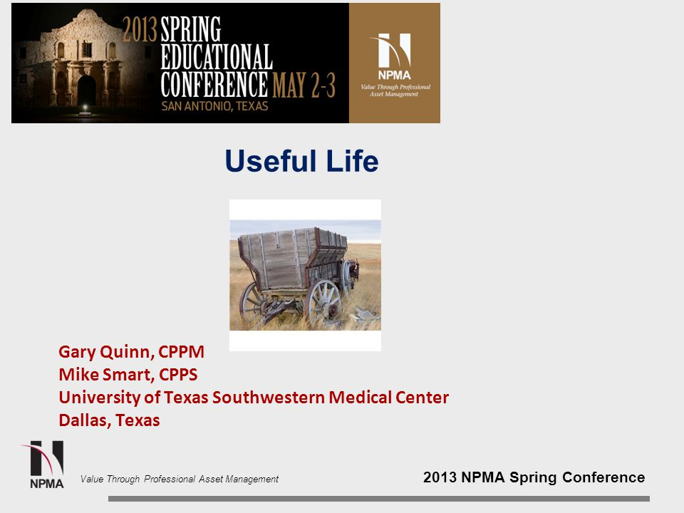 2013 NPMA Spring Conference Value Through Professional Asset Management Useful Life