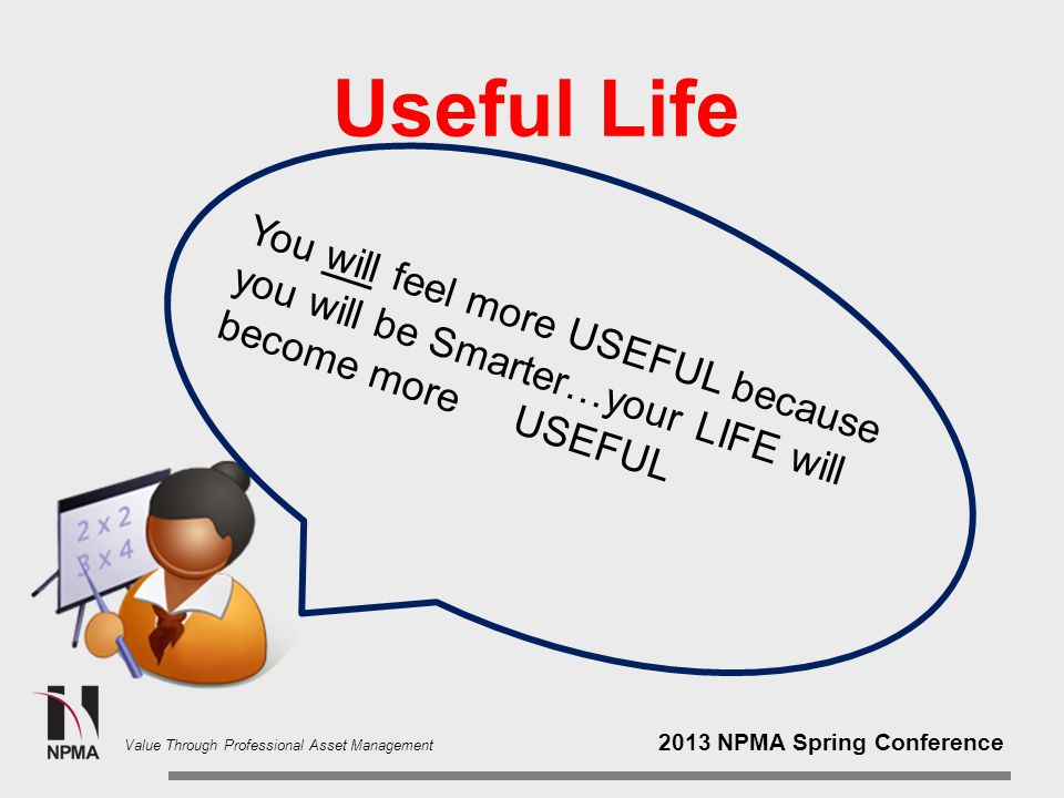 2013 NPMA Spring Conference Value Through Professional Asset Management Useful Life Darn.