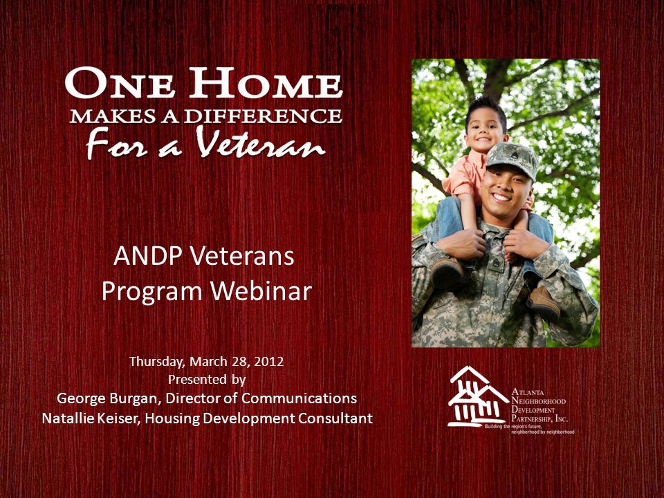 ANDP Veterans Program Webinar Thursday, March 28, 2012 Presented by George Burgan, Director of Communications Natallie Keiser, Housing Development Consultant