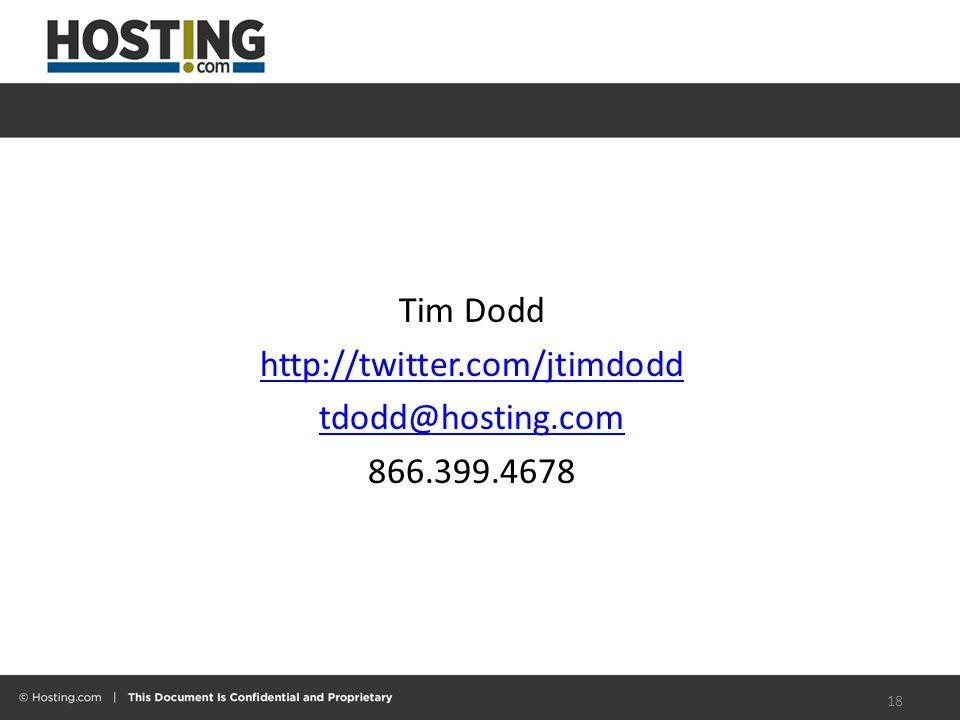 Tim Dodd http://twitter.com/jtimdodd tdodd@hosting.com 866.399.4678 18