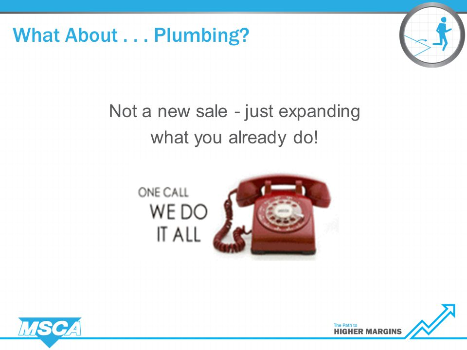 Not a new sale - just expanding what you already do! What About... Plumbing