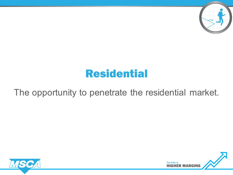 Residential The opportunity to penetrate the residential market.