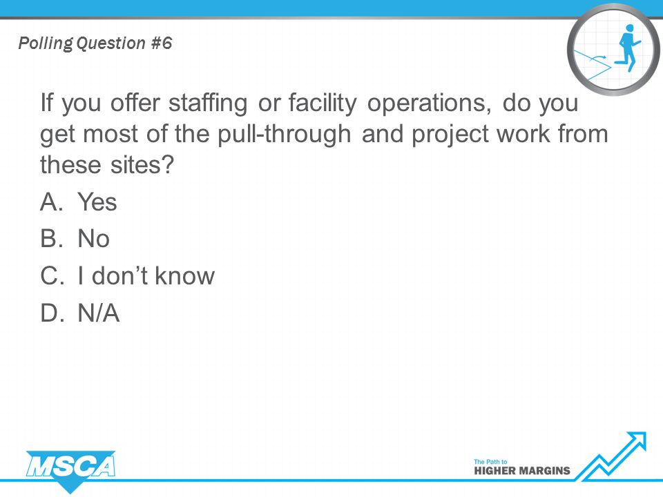 If you offer staffing or facility operations, do you get most of the pull-through and project work from these sites.