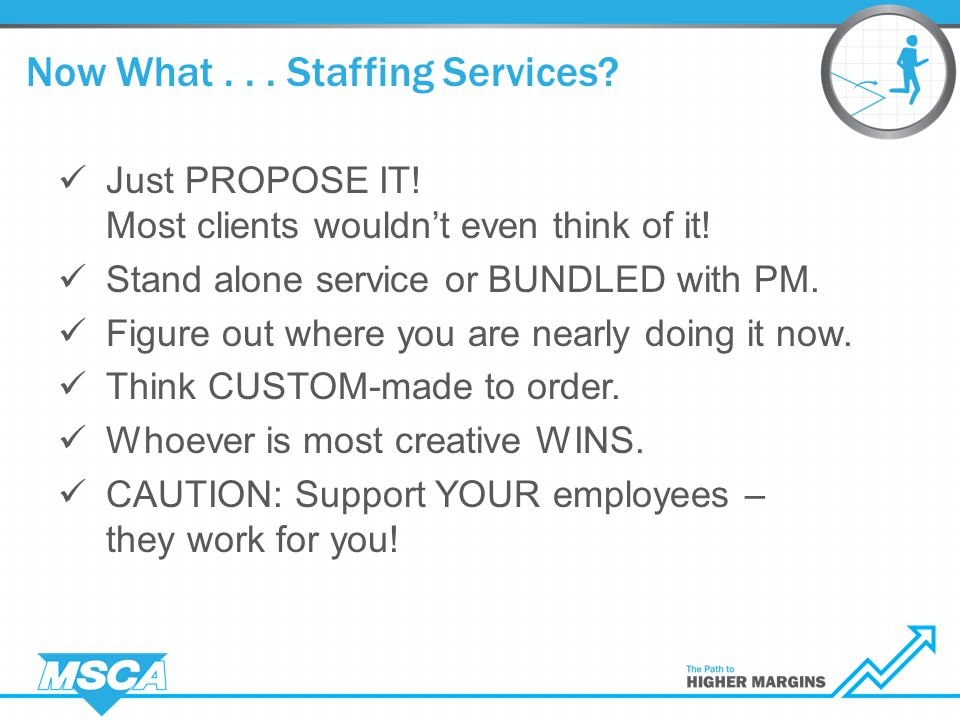 Now What... Staffing Services. Just PROPOSE IT. Most clients wouldn't even think of it.