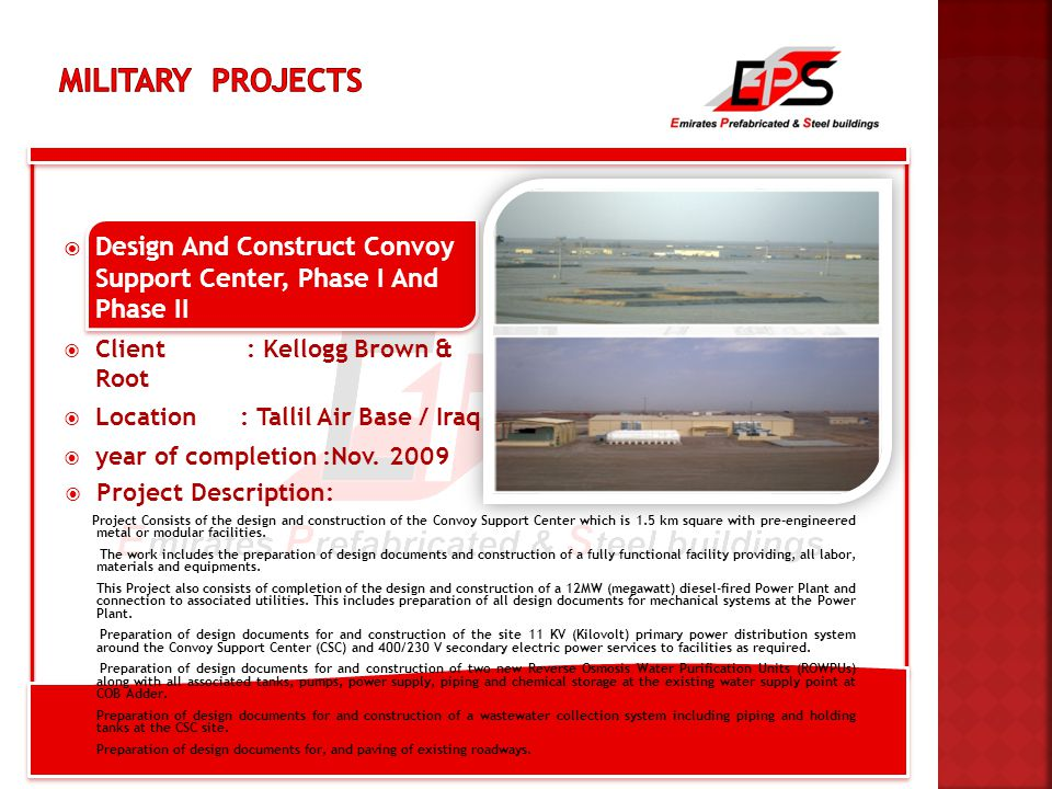  Design And Construct Convoy Support Center, Phase I And Phase II  Client : Kellogg Brown & Root  Location : Tallil Air Base / Iraq  year of completion :Nov.