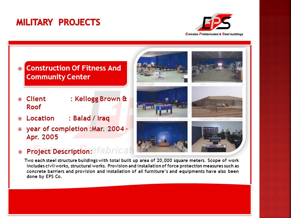  Construction Of Fitness And Community Center  Client : Kellogg Brown & Roof  Location : Balad / Iraq  year of completion :Mar.