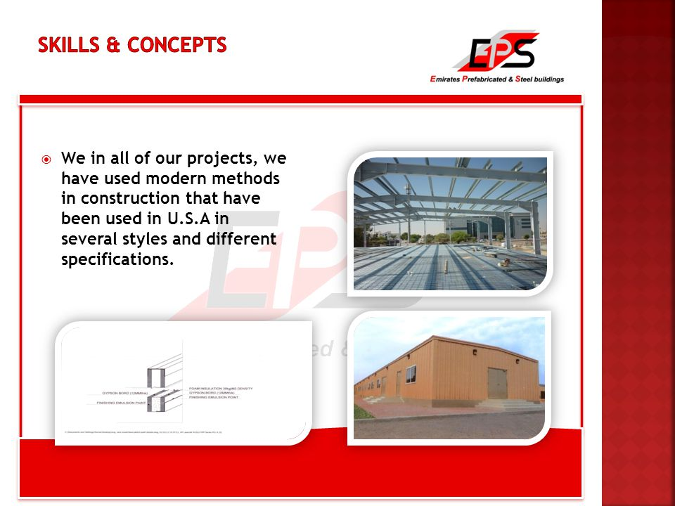  We in all of our projects, we have used modern methods in construction that have been used in U.S.A in several styles and different specifications.