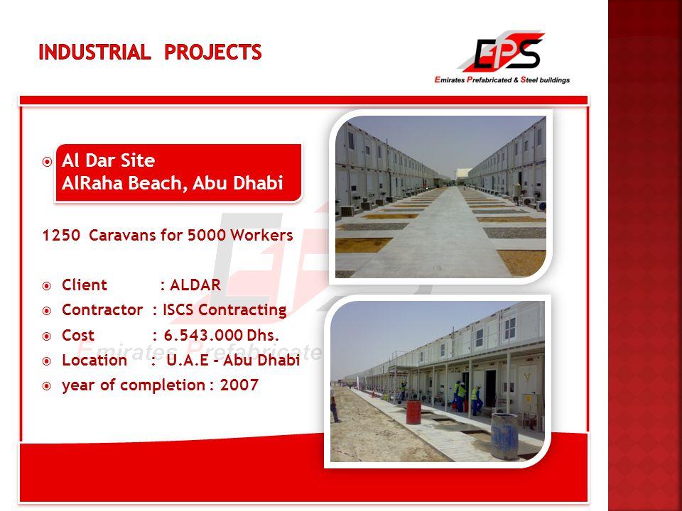  Al Dar Site AlRaha Beach, Abu Dhabi 1250 Caravans for 5000 Workers  Client : ALDAR  Contractor : ISCS Contracting  Cost : 6.543.000 Dhs.