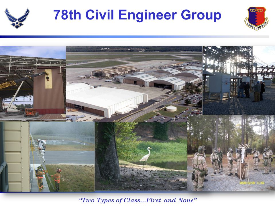 Two Types of Class…First and None MILCON Projects Under Construction ADVANCED METAL FINISHING FACILITY 9113 SM/98100 SF COST - $30,000,000 ECD – MAR 2012 SOFTWARE SUPPORT FACILITY 6503 SM/70000 SF COST - $21,000,000 COMPLETED BRAC MARINE CORPS HELICOPTER HANGAR (3877 SM/41731 SF) 5415 SM/ 58286 SF (TOTAL RENOVATION) COST - $27,460,000 COMPLETED COMMAND POST 1282 SM/13800 SF COST - $5,000,000 ECD – DEC 2010 BRAC DDC 2 DLA GENERAL PURPOSE WAREHOUSE 15568 SM/167575 SF COST - $24,200,000 ECD – FEB 2011 AIRCRAFT COMPONENT REPAIR FACILITY 5669 SM/61020 SF COST - $14,700,000 COMPLETED CARGO AIRCRAFT HANGAR 9000 SM/97000 SF COST - $24,100,000 ECD – JUN 2011 116 th AVIONICS FACILITY 1858 SM/20000 SF COST - $5,250,000 ECD - MAR 2011 HOT CARGO PAD 14500 SM/156067 SF COST - $6,200,000 ECD – SEP 2011