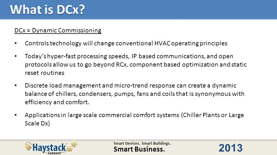 Smart Devices. Smart Buildings. Smart Business. 2013 What is DCx? DCx = Dynamic Commissioning Controls technology will change conventional HVAC operat