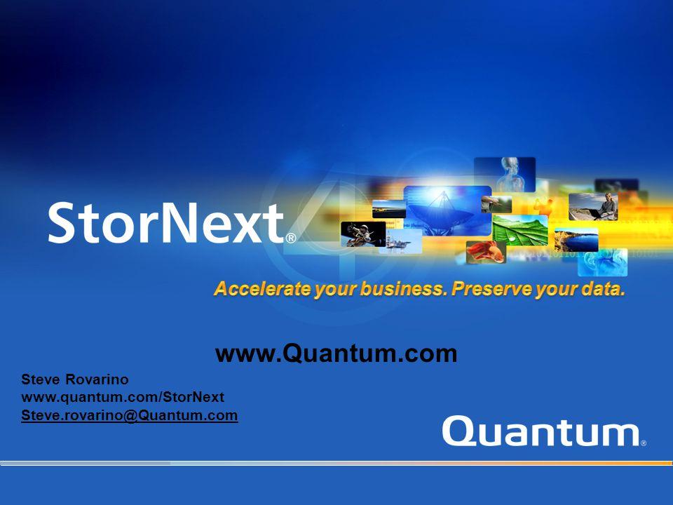 Steve Rovarino www.quantum.com/StorNext Steve.rovarino@Quantum.com www.Quantum.com