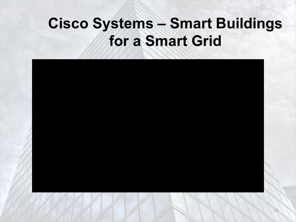 Cisco Systems – Smart Buildings for a Smart Grid 25