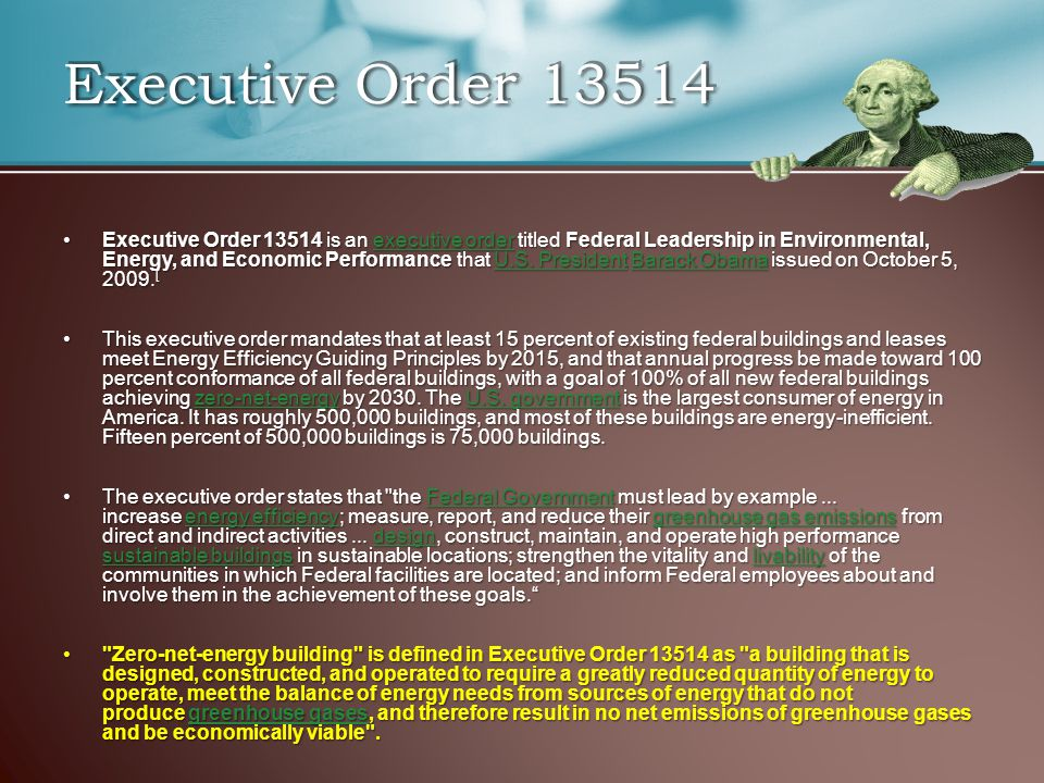 Executive Order 13514 Executive Order 13514 is an executive order titled Federal Leadership in Environmental, Energy, and Economic Performance that U.S.