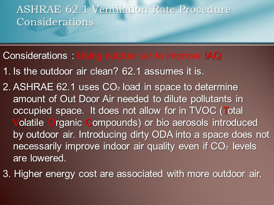 ASHRAE 62.1 Ventilation Rate Procedure Considerations Considerations IAQ Considerations : Using outdoor air to improve IAQ 1.Is the outdoor air clean.