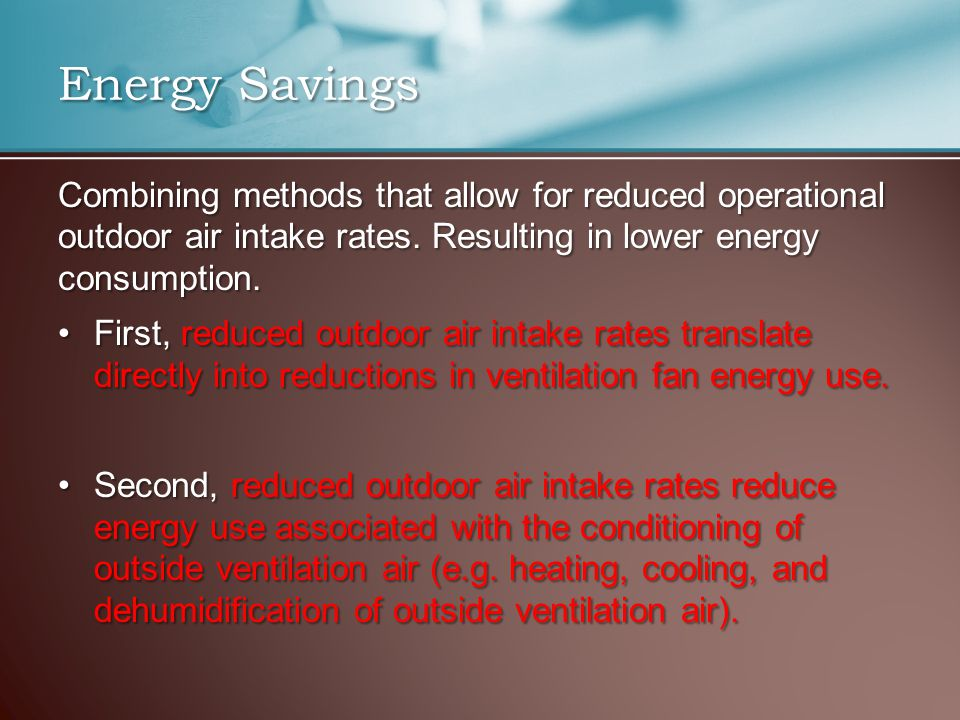 Combining methods that allow for reduced operational outdoor air intake rates.