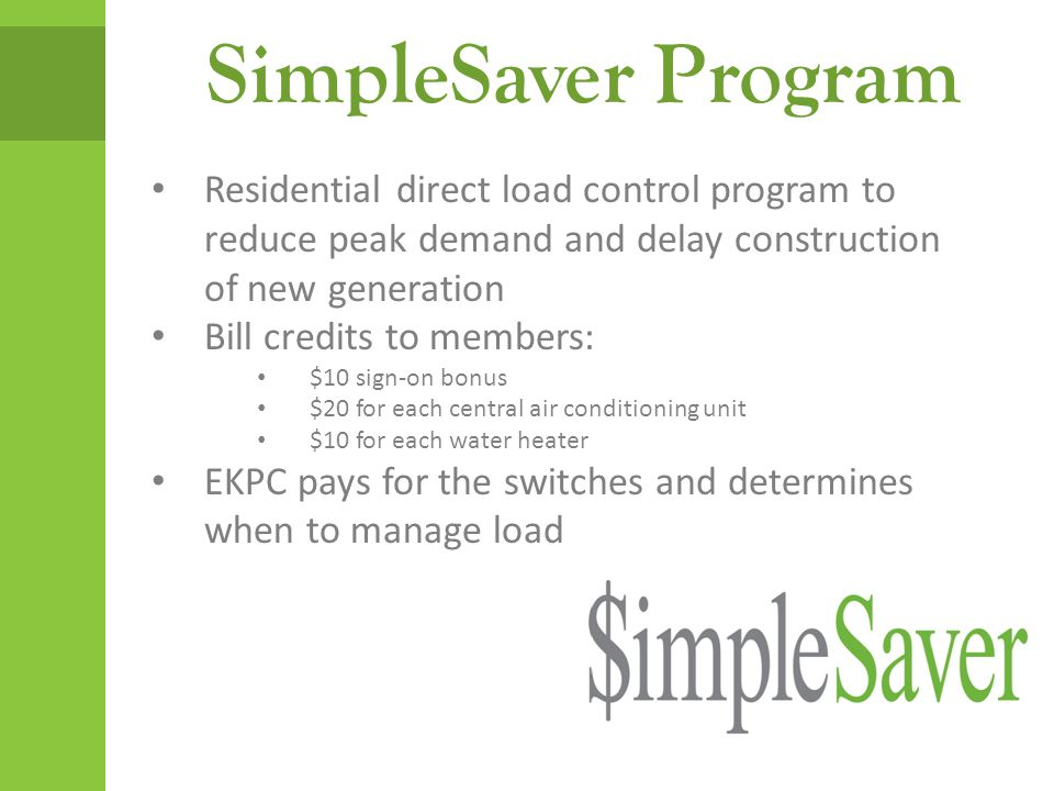 SimpleSaver Program Residential direct load control program to reduce peak demand and delay construction of new generation Bill credits to members: $1