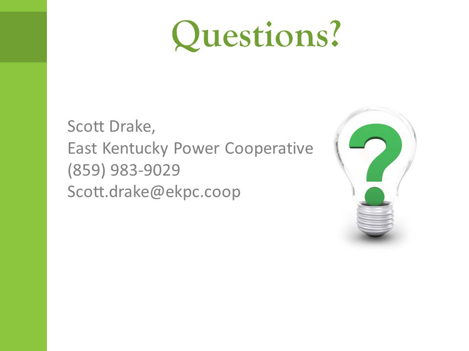 Questions Scott Drake, East Kentucky Power Cooperative (859) 983-9029 Scott.drake@ekpc.coop